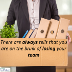 7 tells you're on the brink of losing your team